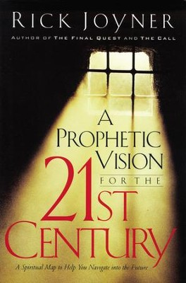 A Prophetic Vision for the 21st Century: A Spiritual Map to Help You Navigate into the Future - eBook  -     By: Rick Joyner
