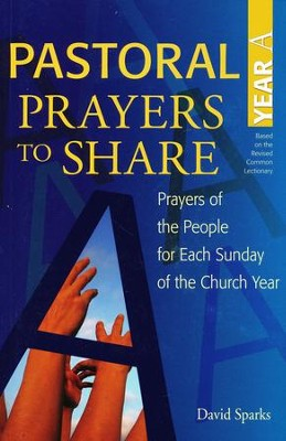 Pastoral Prayers to Share: Prayers of the People for Each Sunday of the Church Year  -     By: David Sparks