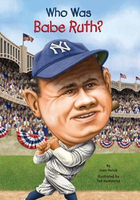 Who Was Babe Ruth?  -     By: Joan Holub     Illustrated By: Ted Hammond
