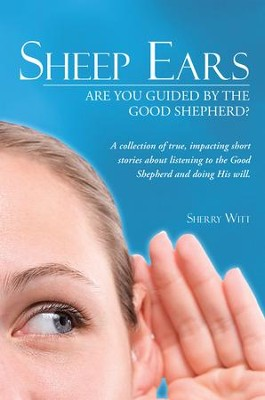 Sheep Ears: Are You Guided by the Good Shepherd? - eBook  -     By: Sherry Witt