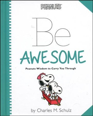 Peanuts: Be Awesome: Peanuts Wisdom to Carry You Through  -     By: Charles M. Schulz