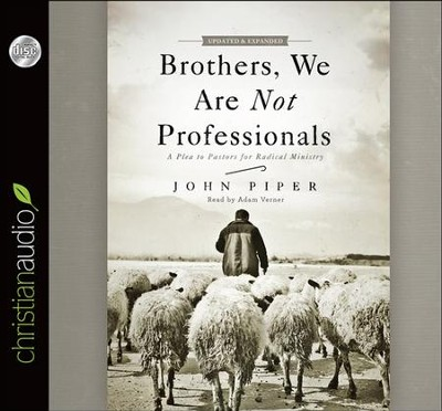 Brothers, We Are Not Professionals: A Plea to Pastors for Radical Ministry Unabridged Audiobook on CD  -     Narrated By: Adam Verner     By: John Piper