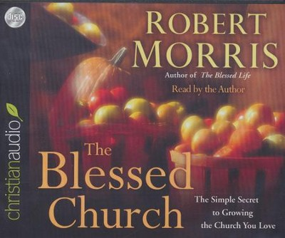 Blessed Church: The Simple Secret to Growing the Church You Love Unabridged Audiobook on CD  -     Narrated By: Robert Morris     By: Robert Morris
