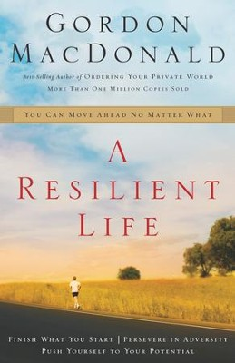 A Resilient Life: You Can Move Ahead No Matter What - eBook  -     By: Gordon MacDonald
