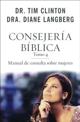 Consejeria Biblica 4: Manual de Consulta Sobre Mujeres  (The Quick-Reference Guide to Counseling Women)  -     By: Tim Clinton, Diane Langberg