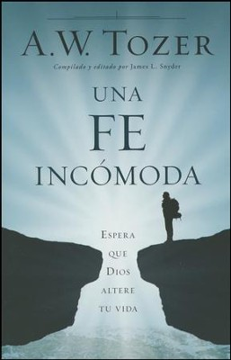 Una Fe Incómoda: Espera que Dios Altere tu Vida  (A Disruptive Faith: Expect God to Interrupt Your Life)  -     By: A.W. Tozer