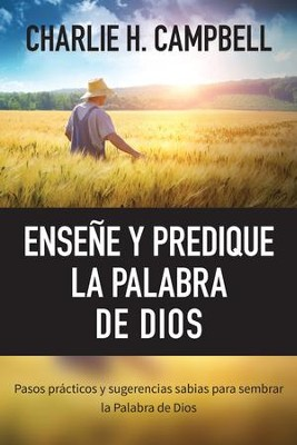 Enseñe y Predique la Palabra de Dios  (Teaching and Preaching God's Word)  -     By: Charlie Campbell