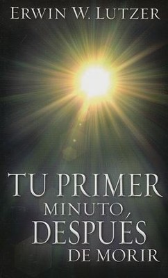 Tu Primer Minuto Después de Morir  (A Minute After You Die)  -     By: Erwin Lutzer
