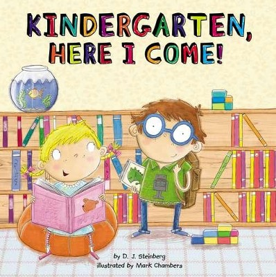 Kindergarten, Here I Come!  -     By: D.J. Steinberg, Mark Chambers