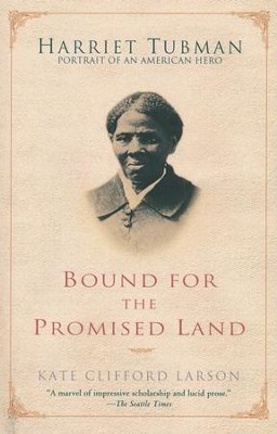 Bound for the Promised Land: Harriet Tubman: Portrait of an American Hero  -     By: Kate Clifford Larson