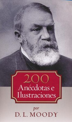 200 Anécdotas e Ilustraciones  (200 Anecdotes and Illustrations)  -     By: D.L. Moody