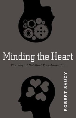 Minding the Heart: The Way of Spiritual Transformation - eBook  -     By: Robert Saucy