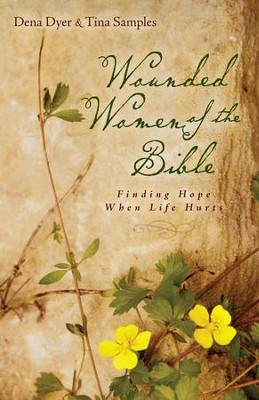 Wounded Women of the Bible: Finding Hope When Life Hurts - eBook  -     By: Dena Dyer