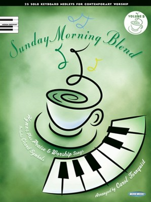 Sunday Morning Blend, Volume 5 25 Solo Keyboard Medleys for Contemporary Worship  -