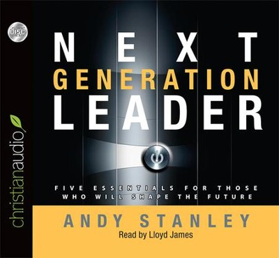 Next Generation Leader: 5 Essentials for Those Who Will Shape the Future Unabridged Audiobook on CD  -     Narrated By: Lloyd James     By: Andy Stanley