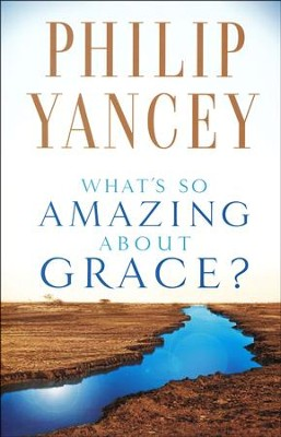 What's So Amazing About Grace?  -     By: Philip Yancey