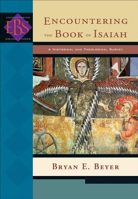Encountering the Book of Isaiah (Encountering Biblical Studies): A Historical and Theological Survey - eBook  -     By: Bryan E. Beyer
