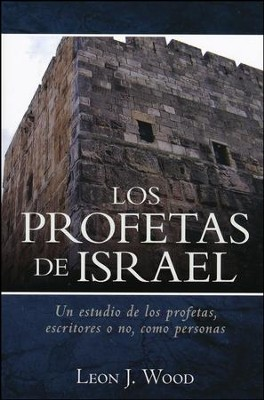 Los Profetas de Israel  (The Prophets of Israel)  -     By: Leon Wood