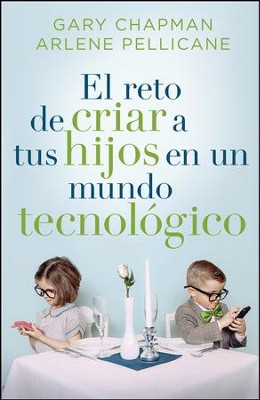 El Reto de Criar a tus Hijos en un Mundo Teconológico  (Raising Relational Kids on a Screen-Driven World)  -     By: Gary Chapman, Arlene Pellicane