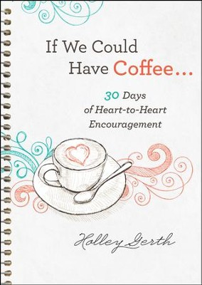 If We Could Have Coffee... (Ebook Shorts): 30 Days of Heart-to-Heart Encouragement - eBook  -     By: Holley Gerth