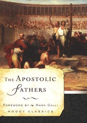 The Apostolic Fathers [Moody Classics]   -     By: Mark Galli