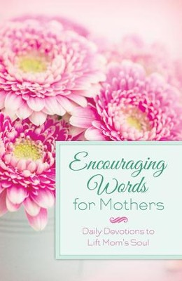 Encouraging Words for Mothers: Daily Devotions to Lift Mom's Soul - eBook  -     By: Michelle Medlock Adams