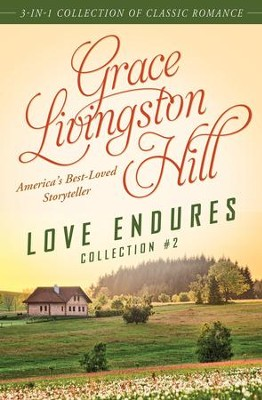 Love Endures - 2: 3-in-1 Collection of Classic Romance - eBook  -     By: Grace Livingston Hill