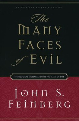 The Many Faces of Evil: Theological Systems and the Problems of Evil  -     By: John S. Feinberg