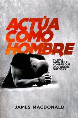 Actua Como un Hombre (Act Like Men)   -     By: James MacDonald