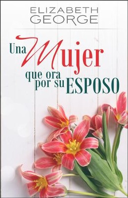 Una Mujer que Ora por su Esposo (15 Verses to Pray for Your Husband)  -     By: Elizabeth George