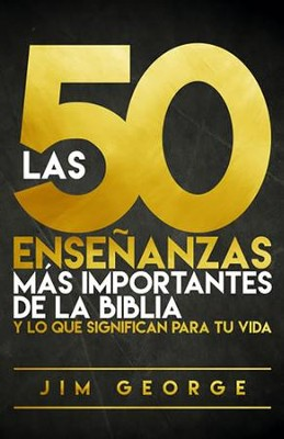 Las 50 Enseñanzas más Importantes de la Biblia  (The 50 Most Important Teachings of the Bible)  -     By: Jim George