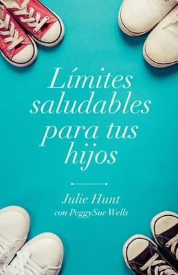 Limites saludables para tus hijos (Bonding With Your Child Through Boundaries)  -     By: June Hunt