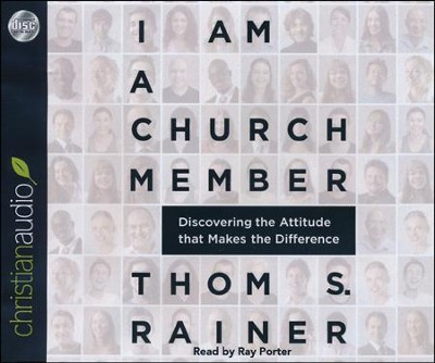 I Am a Church Member: Discovering the Attitude that Makes the Difference Unabridged Audiobook on CD  -     Narrated By: Ray Porter     By: Thom S. Rainer