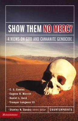 Show Them No Mercy: 4 Views on God and Canaanite  Genocide  -     By: Stanley N. Gundry