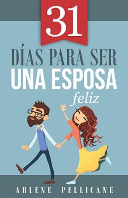 31 Días para Ser una Esposa Feliz  (31 Days to Becoming a Happy Wife)  -     By: Arlene Pellicane