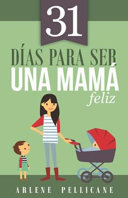 31 días para ser una mamá feliz (31 Days to Becoming a Happy Mom)  -     By: Arlene Pellicane
