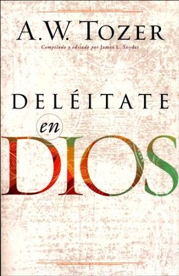 Deléitate en Dios (Delighting in God)  -     By: A.W. Tozer