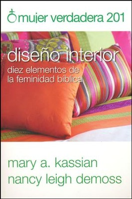 Mujer Verdadera 201: Diseño Interior  (True Woman 201: Interior Design)  -     By: Nancy Leigh DeMoss, Mary A. Kassian