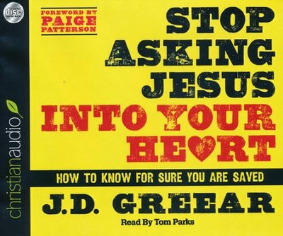Stop Asking Jesus Into Your Heart: How to Know for Sure You Are Saved Unabridged Audiobook on CD  -     Narrated By: Tom Parks     By: J.D. Greear