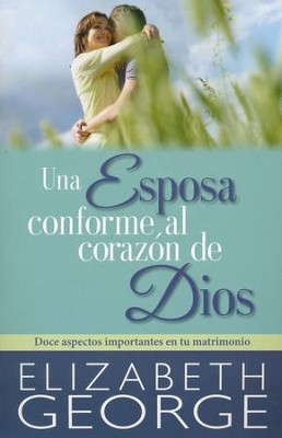 Esposa conforme al coraz&#243n de Dios, A Wife After God's Own Heart  -     By: Elizabeth George