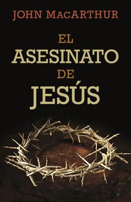 El Asesinato de Jesús  (The Murder of Jesus)  -     By: John MacArthur