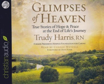 Glimpses of Heaven: True Stories of Hope and Peace at the End of Life's Journey Unabridged Audiobook on CD  -     Narrated By: Connie Wetzell     By: Trudy Harris R.N.