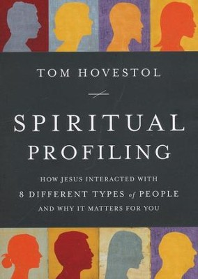 Spiritual Profiling: How Jesus Interacted with 8 Different Types of People and Why It Matters for You  -     By: Tim Hovestol