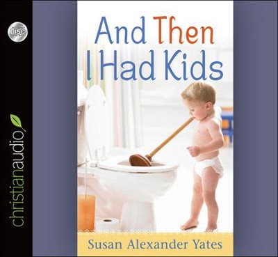 And Then I Had Kids Unabridged Audiobook on CD  -     Narrated By: Susan Alexander Yates     By: Susan Alexander Yates