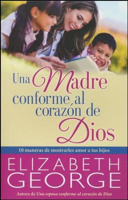 Una Madre Conforme al Corazon de Dios (A Mom After God's Own Heart) - Updated  -     By: Elizabeth George