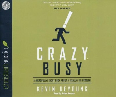 Crazy Busy: A (Mercifully) Short Book about a (Really) Big Problem Unabridged Audiobook on CD  -     Narrated By: Adam Verner     By: Kevin DeYoung