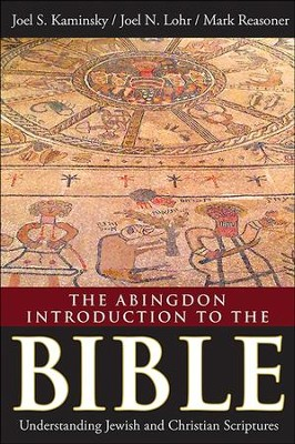 The Abingdon Introduction to the Bible: Understanding Jewish and Christian Scriptures - eBook  -     By: Joel S. Kaminsky, Mark Reasoner, Joel N. Lohr