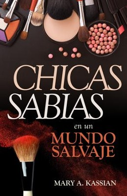 Chicas Sabias en un Mundo Salvaje (Girls Gone Wise in a World Gone Wild)  -     By: Mary A. Kassian