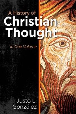 A History of Christian Thought: In One Volume - eBook  -     By: Justo L. Gonzalez