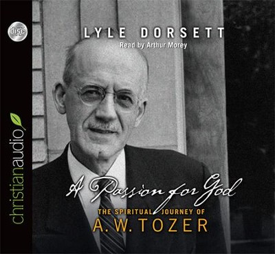 A Passion for God: The Spiritual Journey of A. W. Tozer Unabridged Audiobook on CD  -     Narrated By: Arthur Morey     By: Lyle W. Dorsett